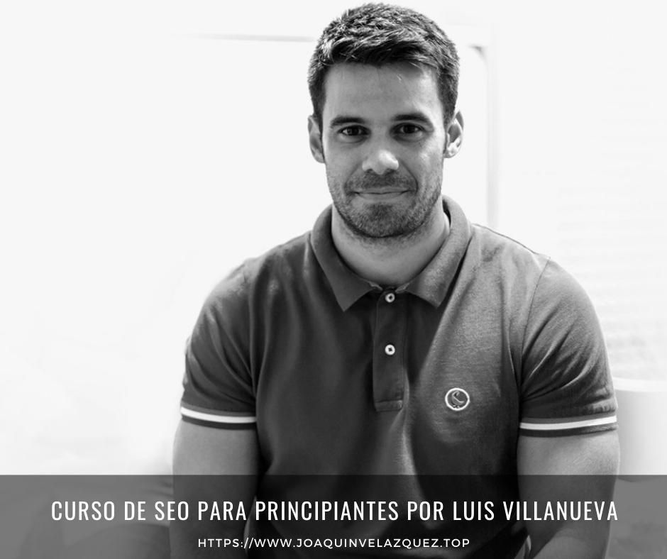 Curso de SEO para principiantes por Luis Villanueva
